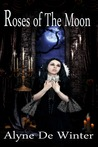 Roses of the Moon by Alyne de Winter