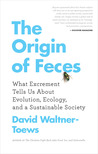 The Origin of Feces: What Excrement Tells Us About Evolution, Ecology, and a Sustainable Society