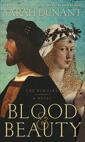 Blood and Beauty : The Borgias by Sarah Dunant