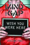 Mind the Gap Volume 2: Wish You Were Here