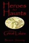 Heroes And Haunts Of The Great Lakes