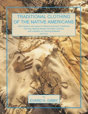 Traditional Clothing of the Native Americans by Evard H. Gibby
