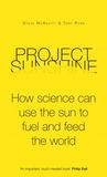 Project Sunshine: How Science Can Use the Sun to Fuel and Feed the World