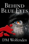 Behind Blue Eyes by D.M. Wolfenden