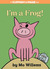 I'm a Frog! by Mo Willems