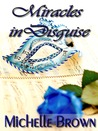 Miracles in Disguise by Michelle  Brown