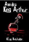 Awake, King Arthur by Glen Batchelor