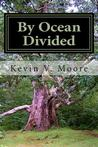 By Ocean Divided by Kevin V Moore