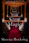Funny Tragic Crazy Magic by Sheena Boekweg