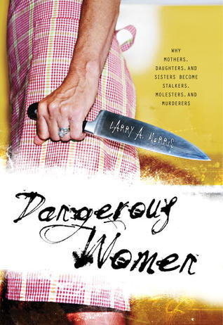 Dangerous Women by Larry A. Morris