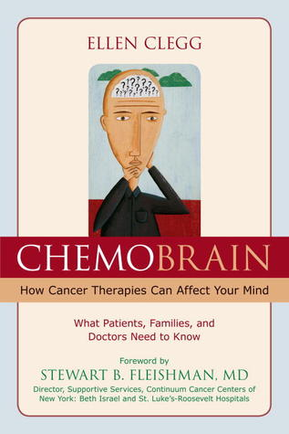 ChemoBrain: How Cancer Therapies Can Affect Your Mind: What Patients, Families, and Doctors Need to Know