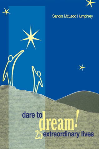 Dare To Dream! by Sandra McLeod Humphrey