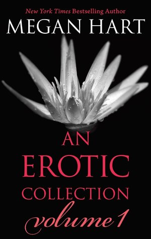 Megan Hart: An Erotic Collection Volume 1: This is What I WantIndecent ExperimentEverything ChangesLayover