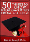 50 Things to Know Before Graduating from College- A Survival ... by Lisa Marie Rusczyk