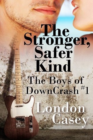 The Stronger, Safer Kind (The Boys of DownCrash #1)