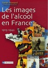 Les images de l'alcool en France -1915/1942