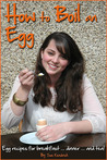 How To Boil An Egg, Egg : Recipes For Breakfast, Dinner And Tea!
