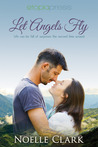 Let Angels Fly by Noelle Clark