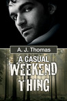 A Casual Weekend Thing by A.J.  Thomas