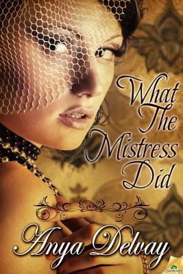 What the Mistress Did by Anya Delvay