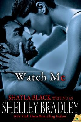 Watch Me by Shelley Bradley
