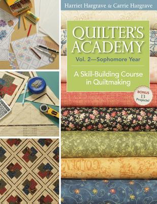 Quilters Academy Vol. 2 Sophomore Year: A Skill-Building Course in Quiltmaking