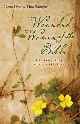 Wounded Women of the Bible: Finding Hope When Life Hurts