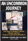 An Uncommon Journey: From Vienna to Shanghai to America--A Brother and Sister Escape to Freedom During World War II