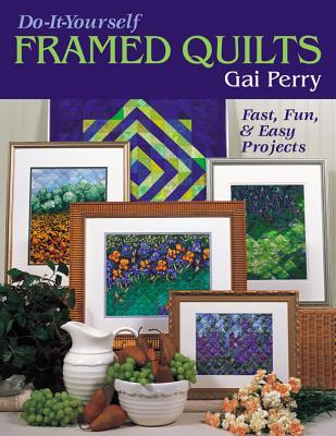 Do-It-Yourself Framed Quilts: Fast, Fun & Easy Projects