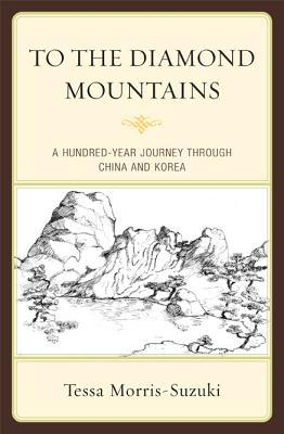 To the Diamond Mountains by Tessa Morris-Suzuki