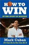 How to Win at the Sport of Business: If I Can Do It You Can Do It