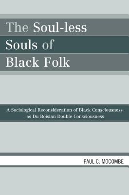The Soul-Less Souls of Black Folk by Paul C. Mocombe
