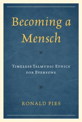 Becoming a Mensch: Timeless Talmudic Ethics for Everyone