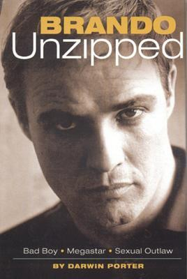 Brando Unzipped: Marlon Brando: Bad Boy, Megastar, Sexual Outlaw