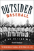 Outsider Baseball: The Weird World of Hardball on the Fringe, 1876�1950