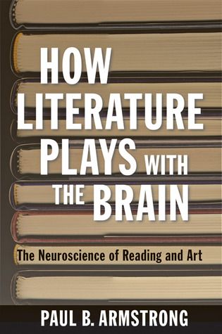 How Literature Plays with the Brain: The Neuroscience of Reading and Art