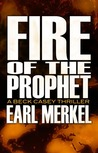 Fire Of The Prophet - A Beck Casey Thriller (Casey #2)