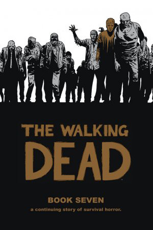 The Walking Dead, Book Seven by Robert Kirkman