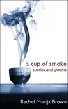 A Cup of Smoke: stories and poems