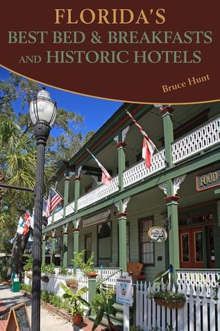 Florida's Best Bed & Breakfasts and Historic Hotels by Bruce Hunt