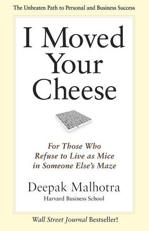 I Moved Your Cheese by Deepak Malhotra