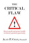 The Critical Flaw: How to Profit and Protect Wealth in History's Greatest Opportunity.