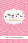 What Now: Survival Guide for the Blindsided and Brokenhearted