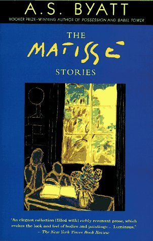 The Matisse Stories by A.S. Byatt