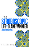 The Stroboscopic Life of Blake Winkler and Other Stories