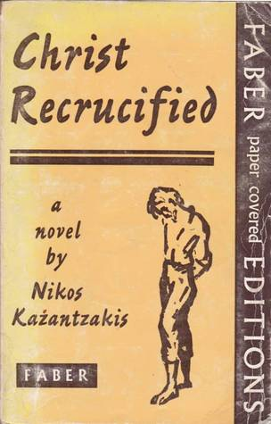 Christ Recrucified by Nikos Kazantzakis