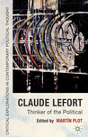 Claude Lefort: Thinker of the Political