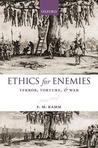 Ethics for Enemies: Terror, Torture, and War