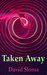 Taken Away by David Sloma