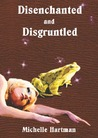 Disenchanted and Disgruntled by Michelle  Hartman